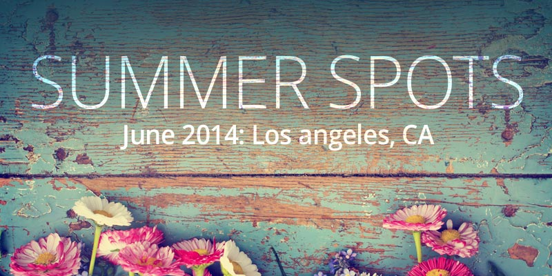 Summer Spots: June in LA