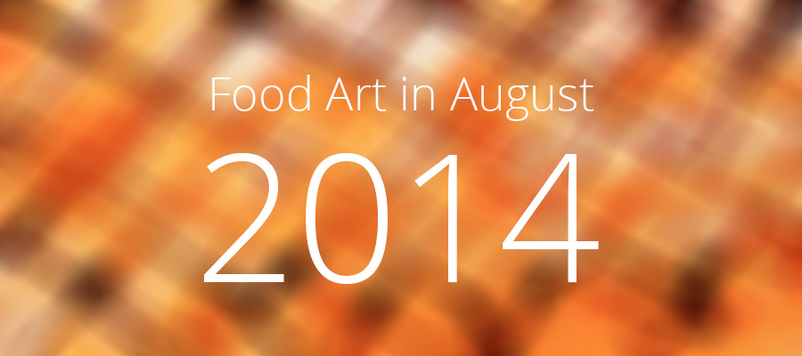Food Art in August -2014
